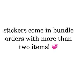Stickers Come With Orders of 2+ Items
